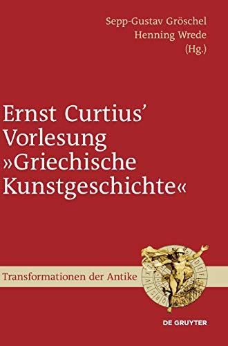 Ernst Curtius' Vorlesung Griechische Kunstgeschichte: Nach der Mitschrift Wilhelm Gurlitte im Winter 1864/65