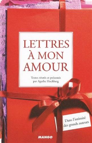Lettres à mon amour : Dans l'intimité des grands auteurs
