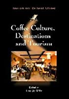 Coffee Culture, Destinations and Tourism (Tourism and Cultural Change)