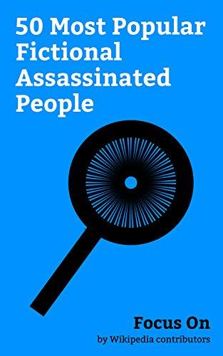 Focus On: 50 Most Popular Fictional Assassinated People: Gus Fring, Tony Montana, Joffrey Baratheon, Robb Stark, Omar Little, Fredo Corleone, Big Pussy ... Gemma Teller Morrow, etc. (English Edition)
