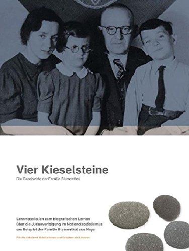 Vier Kieselsteine: Die Geschichte der Familie Blumenthal (Lernmaterialien zum biografischen Lernen über die Judenverfolgung im Nationalsozialismus am Beispiel der Familie Blumenthal aus Hoya)