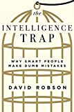 Image of The Intelligence Trap: Why Smart People Make Dumb Mistakes
