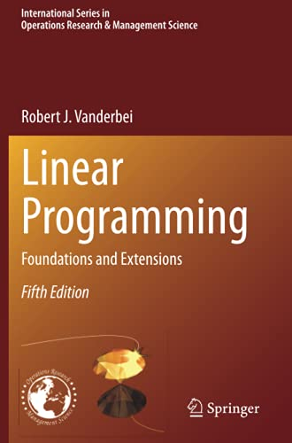 Compare Textbook Prices for Linear Programming: Foundations and Extensions International Series in Operations Research & Management Science 5th ed. 2020 Edition ISBN 9783030394172 by Vanderbei, Robert J.