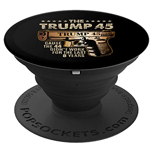 The Trump 45 Cause The 44 Didn't Work For The Last 8 Years PopSockets Grip and Stand for Phones and Tablets