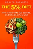 The 5% Diet: How to lose 40-400 pounds and take back your life!