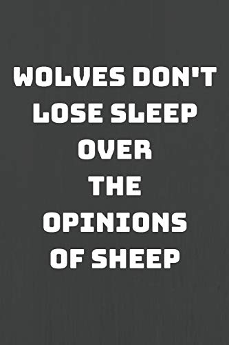 Wolves Don't Lose Sleep Over The Opinions Of Sheep: Motivational Wolf Journal/Notebook to Creative Writing for School/Work (White&Grey Cover Design)