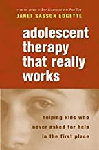 Adolescent Therapy That Really Works: Helping Kids Who Never Asked for Help in the First Place (Norton Professional Books ...