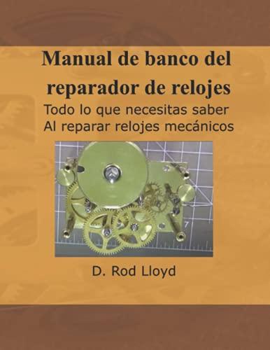 Manual de banco del reparador de relojes: Todo lo que necesitas saber Al reparar relojes mecánicos