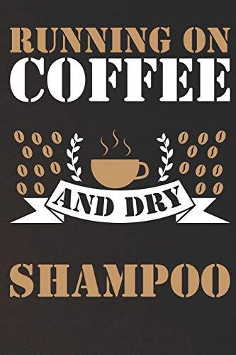 Running on Coffee and dry Shampoo: Notizbuch | Journal | Tagebuch | Linierte Seiten