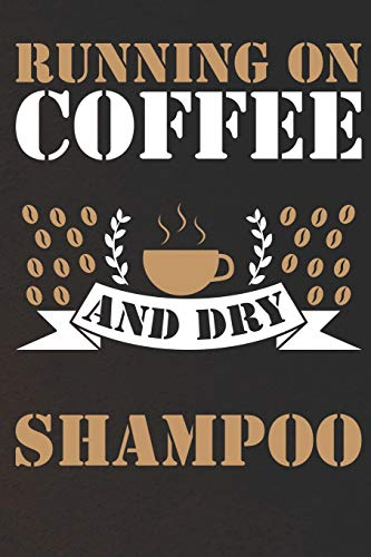 Running on Coffee and dry Shampoo: Notizbuch | Journal | Tagebuch | Linierte Seiten