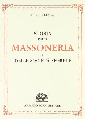 Storia della massoneria e delle società segrete (rist. anast. 1873)