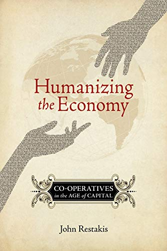 Humanizing the Economy: Co-operatives in the Age of Capital (Environmental Economics)