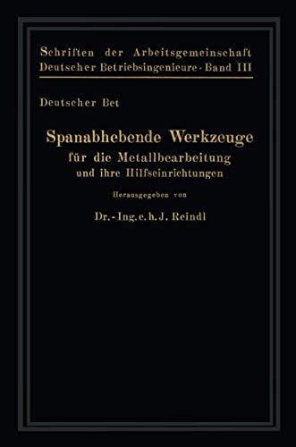 Spanabhebende Werkzeuge für Metallbearbeitung und ihre Hilfseinrichtungen (Schriften der Arbeitsgemeinschaft Deutscher Betriebsingenieure (3), Band 3)