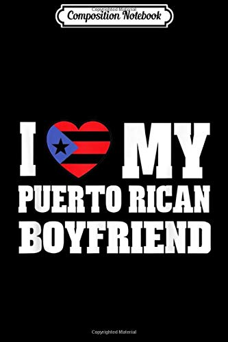 Composition Notebook: I Love My Puerto Rican Boyfriend Puerto Rico Journal/Notebook Blank Lined Ruled 6x9 100 Pages