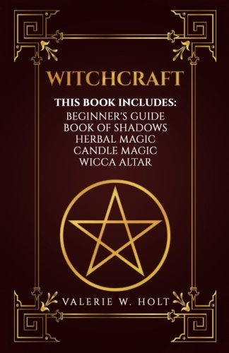 Witchcraft: Wicca for Beginner's, Book of Shadows, Candle Magic, Herbal Magic, Wicca Altar