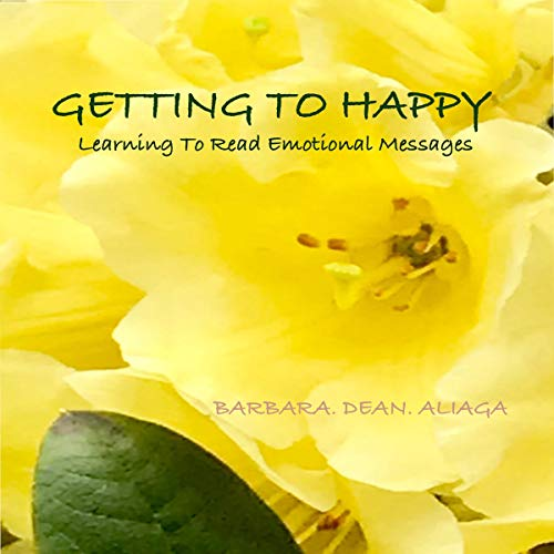Getting to Happy: Learning to Read Emotional Messages Audiobook By Barbara Dean Aliaga cover art