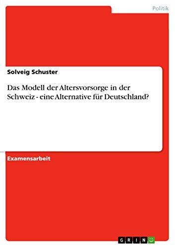 Das Modell der Altersvorsorge in der Schweiz - eine Alternative für Deutschland?