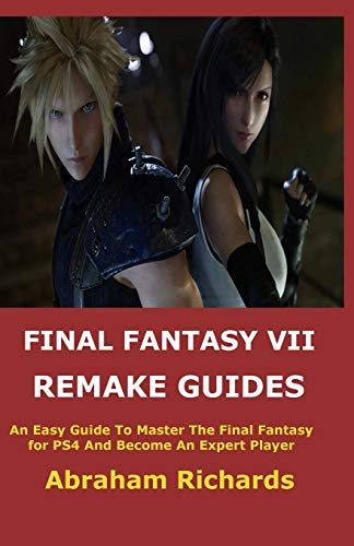 FINAL FANTASY VII REMAKE GUIDES: An Easy Guide To Master The Final Fantasy for PS4 And Become An Expert Player