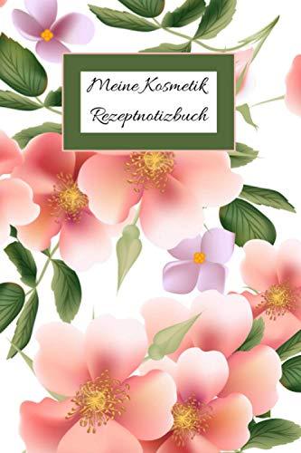 Meine Kosmetik Rezeptnotizbuch: Rezeptheft Bio-Kosmetikprodukt | Rezeptheft hausgemachtes Kosmetikprodukt | meine Rezepte mein Rezeptheft |