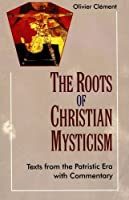 The Roots of Christian Mysticism: Text from the Patristic Era with Commentary