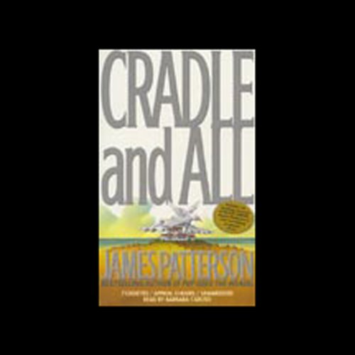 Cradle and All                   By:                                                                                                                                 James Patterson                               Narrated by:                                                                                                                                 Ally Sheedy,                                                                                        Len Cariou                      Length: 6 hrs     Not rated yet     Overall 0.0