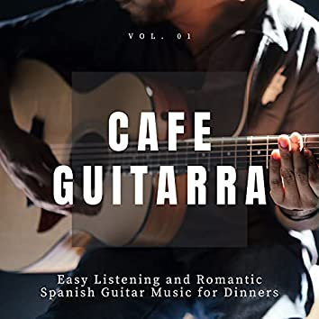 Cafe Guitarra - Easy Listening And Romantic Spanish Guitar Music For Dinners, Vol. 1