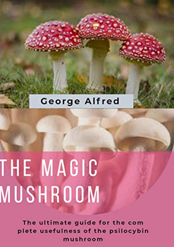 THE MAGIC MUSHROOM: The ultimate guide for the complete usefulness of the psilocybin mushroom (English Edition)