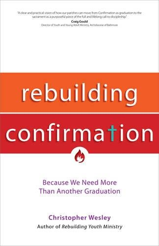 Rebuilding Confirmation: Because We Need More Than Another Graduation (Rebuilt Parish Book)