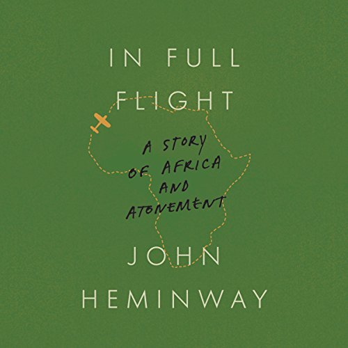 In Full Flight     A Story of Africa and Atonement              By:                                                                                                                                 John Heminway                               Narrated by:                                                                                                                                 John Heminway                      Length: 10 hrs and 35 mins     42 ratings     Overall 4.4