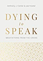Dying to Speak: Meditations from the Cross