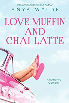 Love Muffin And Chai Latte (A Romantic Comedy) by [Anya Wylde]