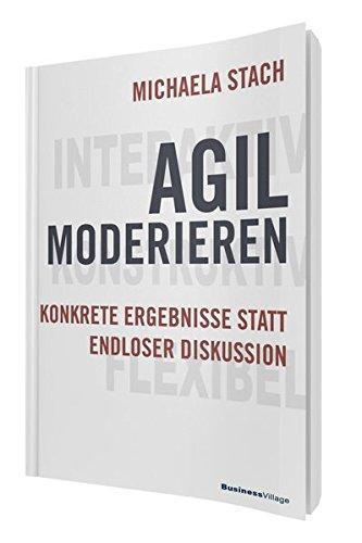 Agil moderieren: Konkrete Ergebnisse statt endloser Diskussion
