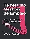 Te resumo Gestión de Empleo: Bloque III Derecho de Trabajo y Seguridad Social