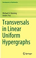 Transversals in Linear Uniform Hypergraphs (Developments in Mathematics (63))