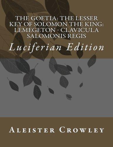 The Goetia: The Lesser Key of Solomon the King: Lemegeton - Clavicula Salomonis Regis: Luciferian Edition