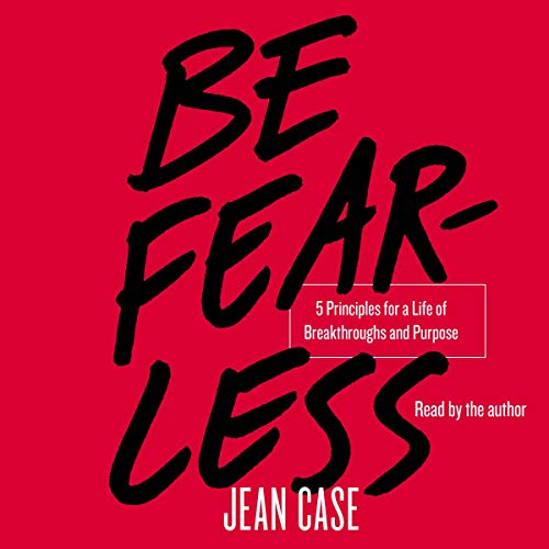 Be Fearless     Five Principles for a Life of Breakthroughs and Purpose              By:                                                                                                                                 Jean Case                               Narrated by:                                                                                                                                 Jean Case                      Length: 6 hrs and 1 min     58 ratings     Overall 4.3