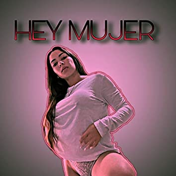 Hey Mujer