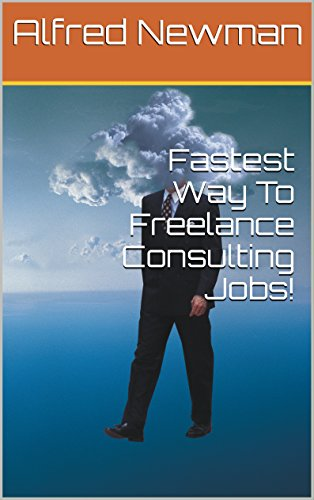 Fastest Way To Freelance Consulting Job!: consulting for dummies consulting business (English Edition)