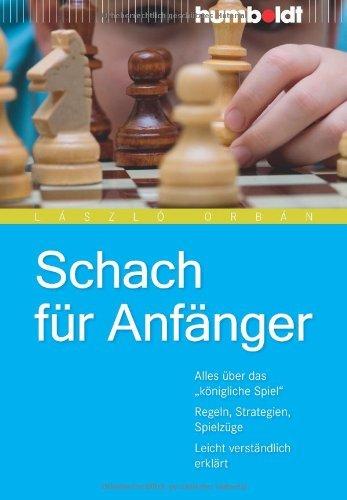 Schach für Anfänger: Alles über das königliche Spiel. Regeln, Strategien, Spielzüge. Leicht verständlich erklärt (humboldt - Freizeit & Hobby)