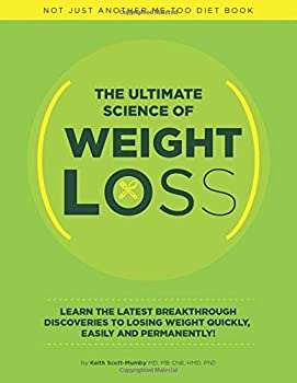 The Ultimate Science Of Weight Loss  Learn The Latest Breakthrough Discoveries To Losing Weight Quickly Easily and Permanently