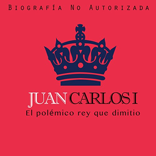 Juan Carlos I: El polémico rey que dimitió [Juan Carlos I: The Controversial King Who Resigned] copertina