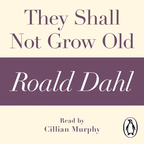 They Shall Not Grow Old     A Roald Dahl Short Story              By:                                                                                                                                 Roald Dahl                               Narrated by:                                                                                                                                 Cillian Murphy                      Length: 40 mins     3 ratings     Overall 5.0