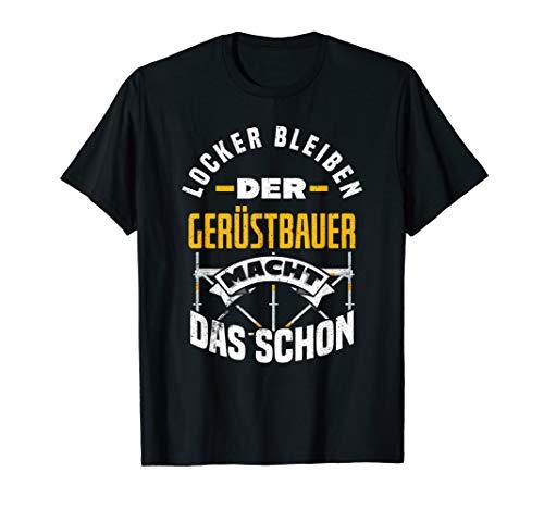 Gerüstbau Gerüstbauer Baustelle Bauarbeiter Gerüst Gerüster T-Shirt