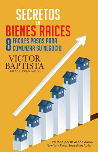 Secretos en bienes raíces: Ocho fáciles pasos para comenzar su negocio eBook: Baptista, Víctor: Amazon.es: Tienda Kindle