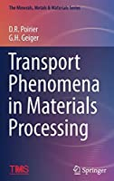 Transport Phenomena in Materials Processing (The Minerals, Metals & Materials Series)