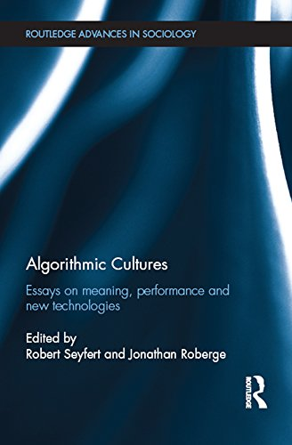 Algorithmic Cultures: Essays on Meaning, Performance and New Technologies (Routledge Advances in Sociology Book 189) (English Edition)