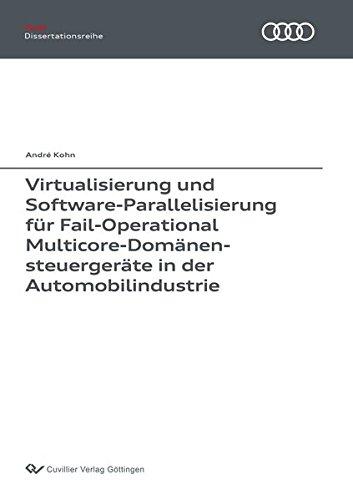 Virtualisierung und Software-Parallelisierung für Fail-Operational Multicore-Domänensteuergeräte in der Automobilindustrie (Audi Dissertationsreihe)