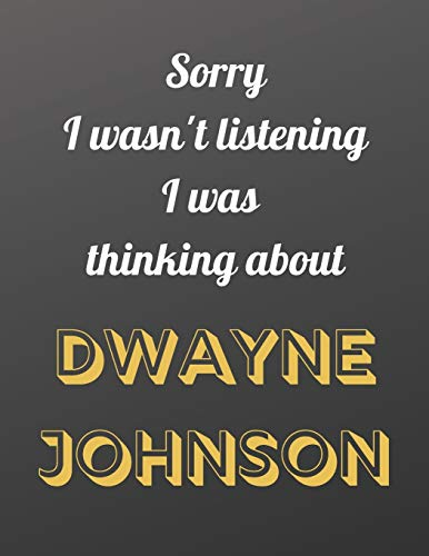 Sorry I wasn't listening I was  thinking about Dwayne Johnson: Notebook/Journal/Diary for all girls/teens who are fans of Dwayne Johnson. | 80 black lined pages | A4 | 8.5x11 inches