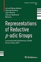 Representations of Reductive p-adic Groups: International Conference, IISER, Pune, India, 2017 (Progress in Mathematics (328))
