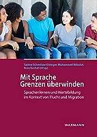 Mit Sprache Grenzen ueberwinden: Sprachenlernen und Wertebildung im Kontext von Flucht und Migration